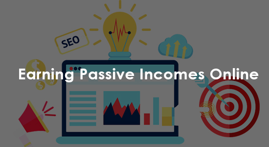 Earning Passive Incomes Online